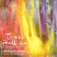 Michael Crawford - Tears Falling, Short and Sweet (feat. Chas Evans)