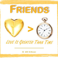 Friends - Love Is Greater Than Time