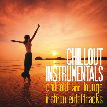 Various Artists - Chillout Instrumentals (Chill Out and Lounge Instrumental Tracks)