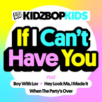 Kidz Bop Kids - If I Can't Have You