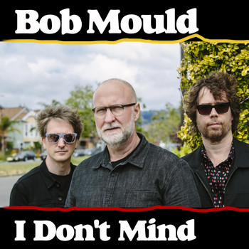 Bob Mould - I Don't Mind