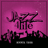 Booker Ervin - Jazz 4 Life
