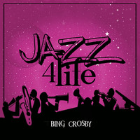 Bing Crosby - Jazz 4 Life