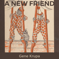 Gene Krupa - A new Friend