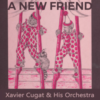 Xavier Cugat & His Orchestra - A new Friend