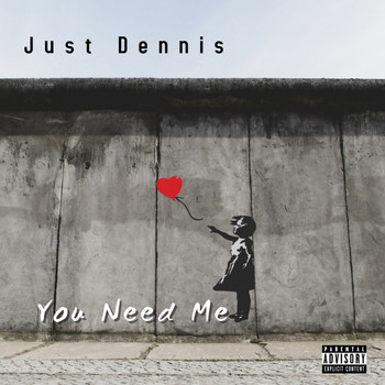 Just Dennis - You Need Me