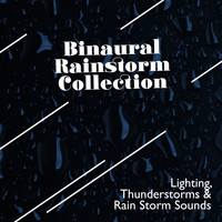 Lighting, Thunderstorms & Rain Storm Sounds - Binaural Rainstorm Collection
