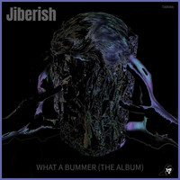 Jiberish - What A Bummer (The Album)