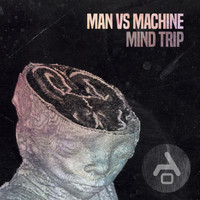 Man Vs Machine - Mind Trip