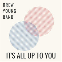 Drew Young & Drew Young - It's All up to You