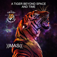 ))MAS(( - A Tiger Beyond Space and Time