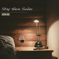 Justin Holt - Stay Here Sober