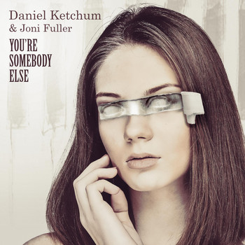 Daniel Ketchum - You're Somebody Else