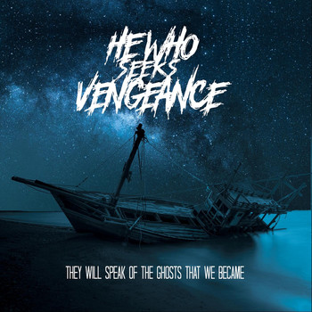 He Who Seeks Vengeance - They Will Speak of the Ghosts That We Became (Explicit)