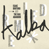 Isaac Birituro & The Rail Abandon / - Kalba Remixed