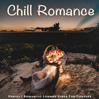 Various Artists - Chill Romance (Perfect Romantic Lounge Vibes For Couples)