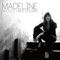 Madeline - Should Have Known
