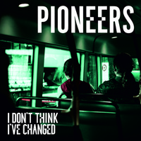 Pioneers - I Don't Think I've Changed