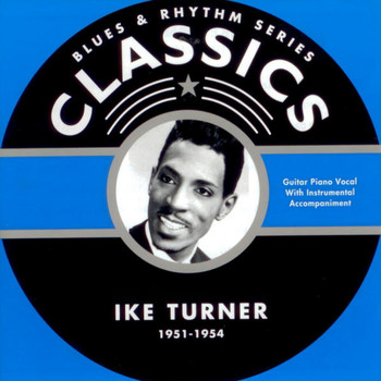 Ike Turner - Blues & Rhythm Series Classics 1951-1954