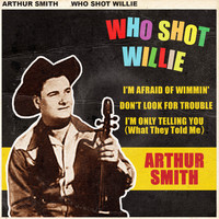 Arthur Smith - Who Shot Willie