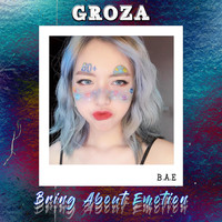 GROZA - Bring About Emotion