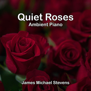 James Michael Stevens - Quiet Roses - Ambient Piano