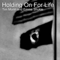 Tim Morin / Emma Shukle - Holding on for Life