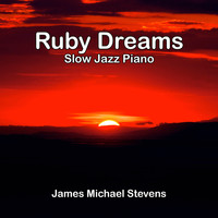 James Michael Stevens - Ruby Dreams - Slow Jazz Piano