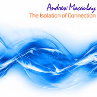Andrew Macaulay - The Isolation of Connection (Radio Edit) (Radio Edit)