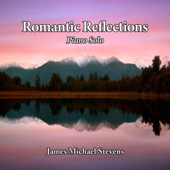 James Michael Stevens - Romantic Reflections - Piano Solo