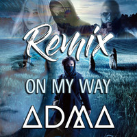 ADMA - On My Way (ADMA Bootleg)