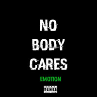 Emotion - Nobody Cares (Explicit)