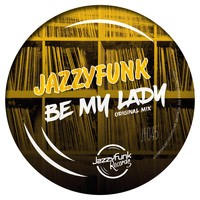 JazzyFunk - Be My Lady