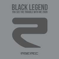 Black Legend - You See the Trouble with Me 2009 (Remixes 2009)