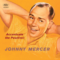 Johnny Mercer - Accentuate The Positive!