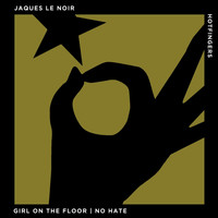 Jaques Le Noir - Girl on the Floor | No Hate