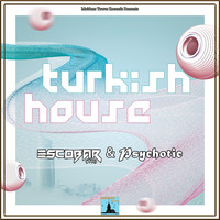 Escobar (TR) and Psychotic - Turkish House