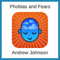 Andrew Johnson - Phobia and Fears