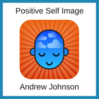 Andrew Johnson - Positive Self Image