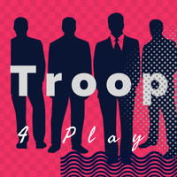Troop - 4 Play