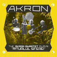 "Akron - The Akron Quartet Plays ""Ritualul Sferei"""