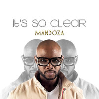 Mandoza - It's so Clear (feat. Sasha-Lee Davids)