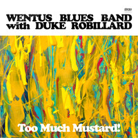 Wentus Blues Band - Too Much Mustard