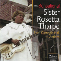 Sister Rosetta Tharpe - The Sensational Sister Rosetta Tharpe from Carnegie Hall to Antibes