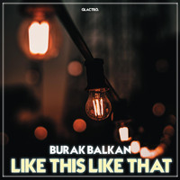 Burak Balkan - Like This Like That