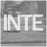 INTE - If We Could