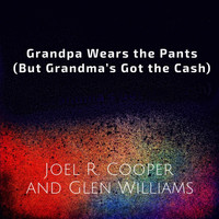 Joel R. Cooper & Glen Williams - Grandpa Wears the Pants (But Grandma's Got the Cash)