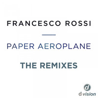 Francesco Rossi - Paper Aeroplane (The Remixes)