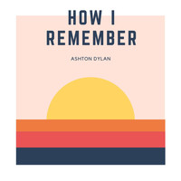 ashtondylan. - How I Remember
