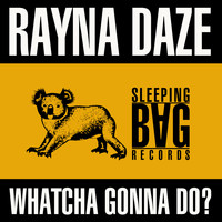Rayna Daze - Whatcha Gonna Do?